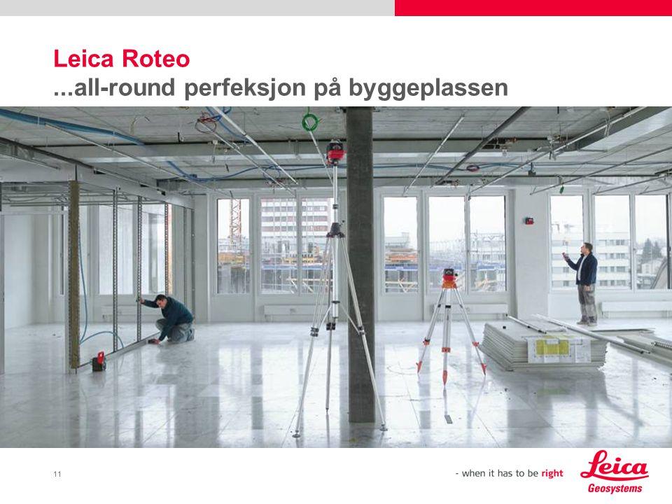 11 Leica Roteo...all-round perfeksjon på byggeplassen