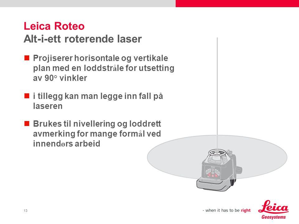 13 Leica Roteo Alt-i-ett roterende laser  Projiserer horisontale og vertikale plan med en loddstr å le for utsetting av 90° vinkler  i tillegg kan man legge inn fall på laseren  Brukes til nivellering og loddrett avmerking for mange form å l ved innend ø rs arbeid