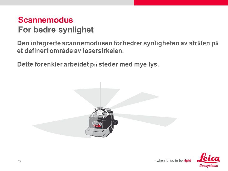16 Scannemodus For bedre synlighet Den integrerte scannemodusen forbedrer synligheten av str å len p å et definert område av lasersirkelen.