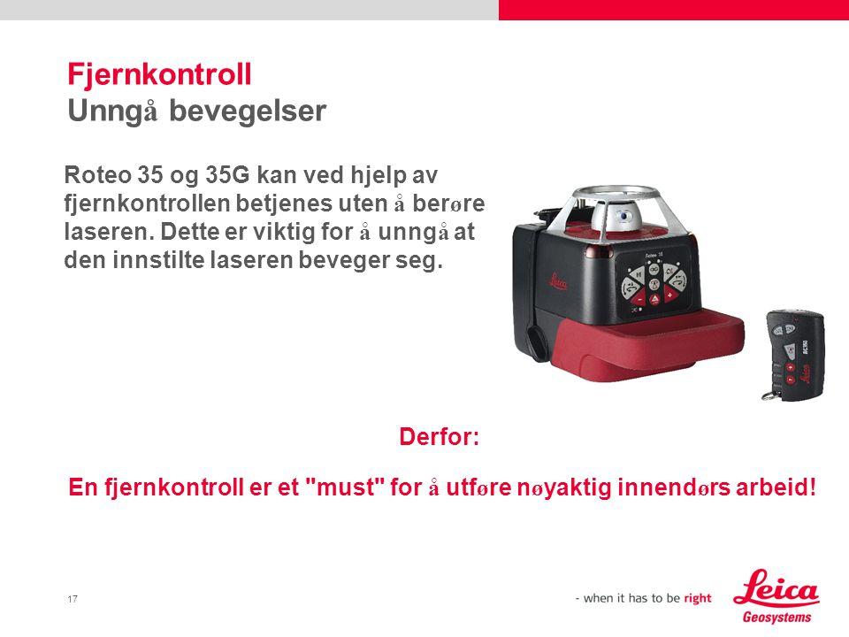 17 Fjernkontroll Unng å bevegelser Roteo 35 og 35G kan ved hjelp av fjernkontrollen betjenes uten å ber ø re laseren.