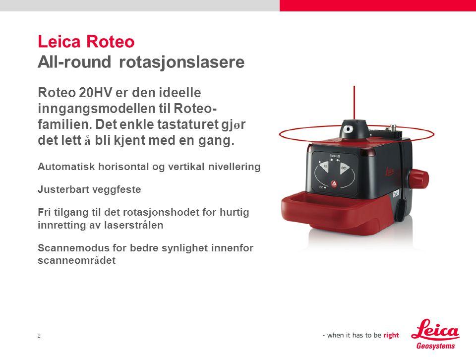 2 Leica Roteo All-round rotasjonslasere Roteo 20HV er den ideelle inngangsmodellen til Roteo- familien.