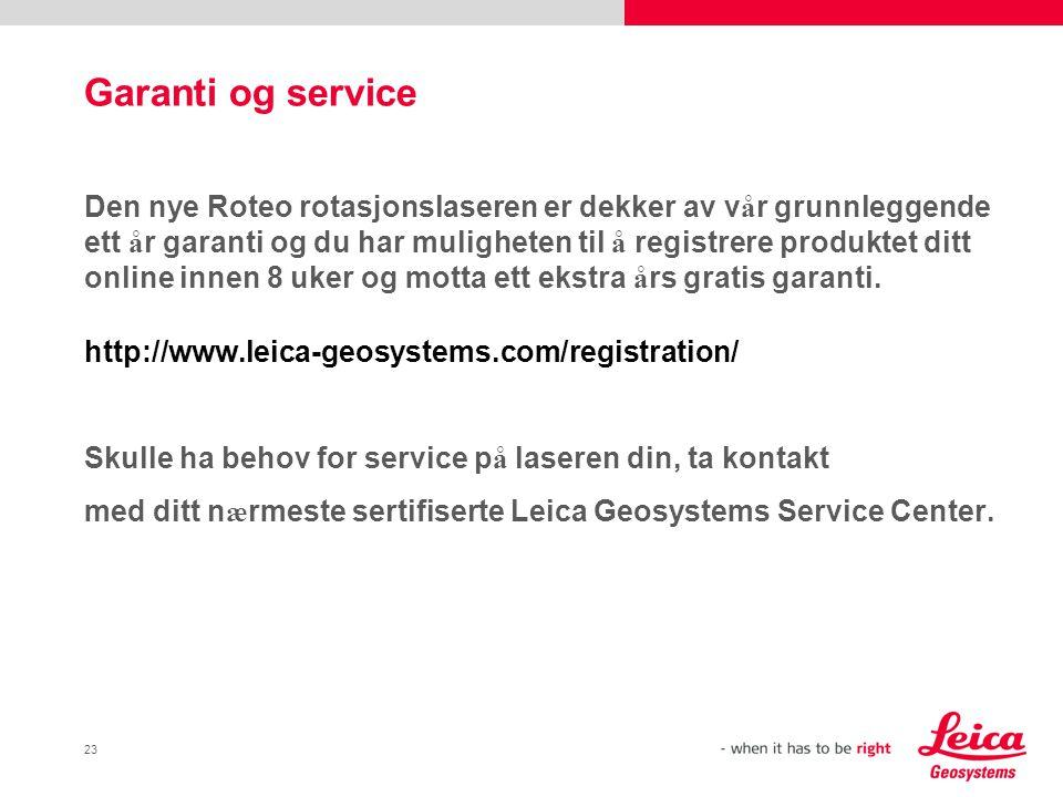 23 Garanti og service Den nye Roteo rotasjonslaseren er dekker av v å r grunnleggende ett å r garanti og du har muligheten til å registrere produktet ditt online innen 8 uker og motta ett ekstra å rs gratis garanti.