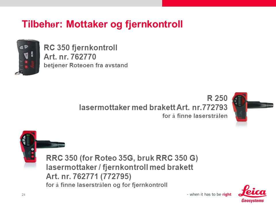 24 Tilbeh ø r: Mottaker og fjernkontroll RRC 350 (for Roteo 35G, bruk RRC 350 G) lasermottaker / fjernkontroll med brakett Art.