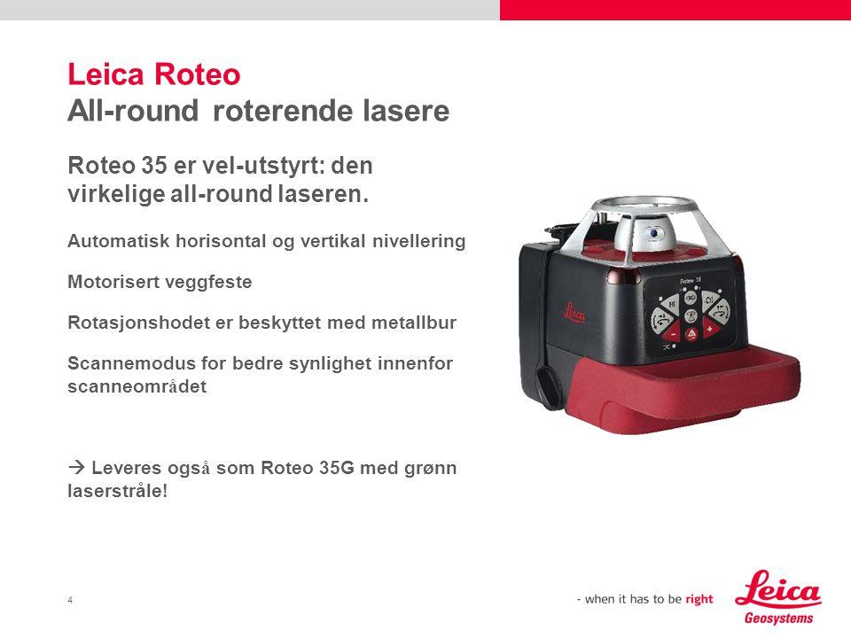 5 Leica Roteo 35G - Gr ø nn laser For optimal synlighet Det er ikke noen bedre m å te å arbeide p å.