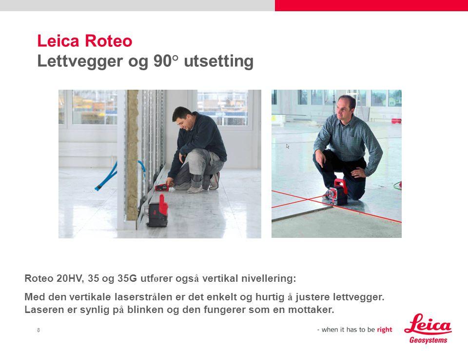 8 Leica Roteo Lettvegger og 90° utsetting Roteo 20HV, 35 og 35G utf ø rer ogs å vertikal nivellering: Med den vertikale laserstr å len er det enkelt og hurtig å justere lettvegger.