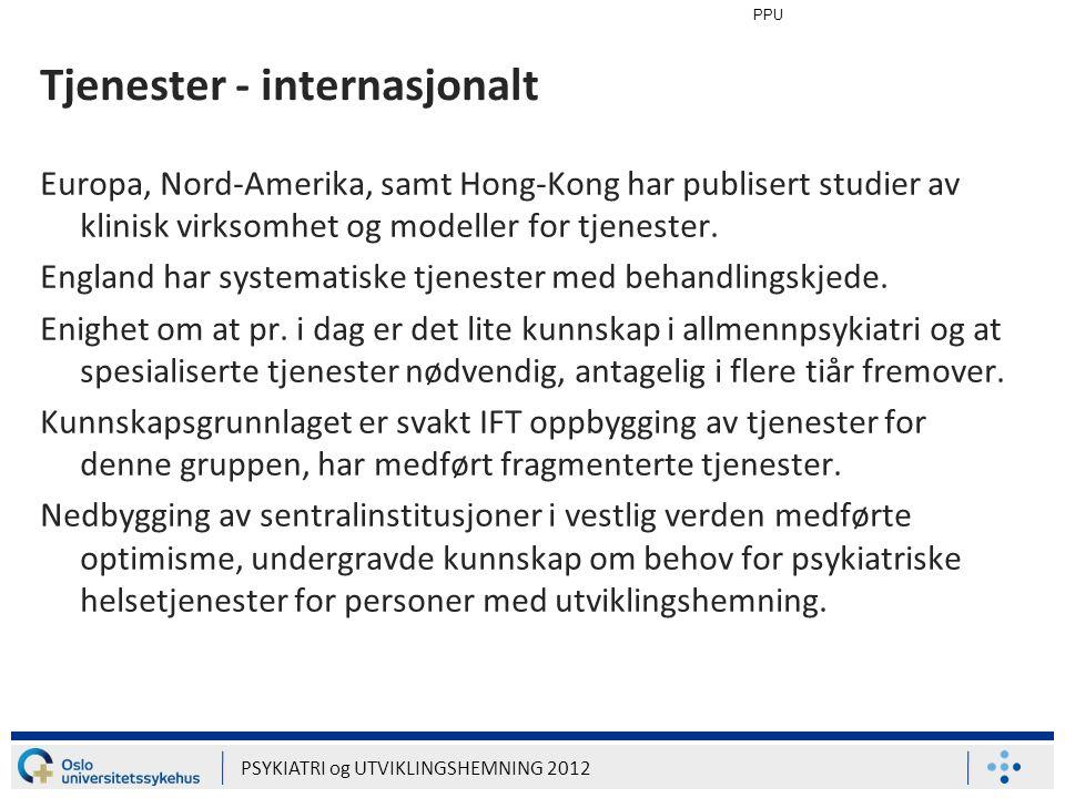 PPU PSYKIATRI og UTVIKLINGSHEMNING 2012 Tjenester - internasjonalt Europa, Nord-Amerika, samt Hong-Kong har publisert studier av klinisk virksomhet og