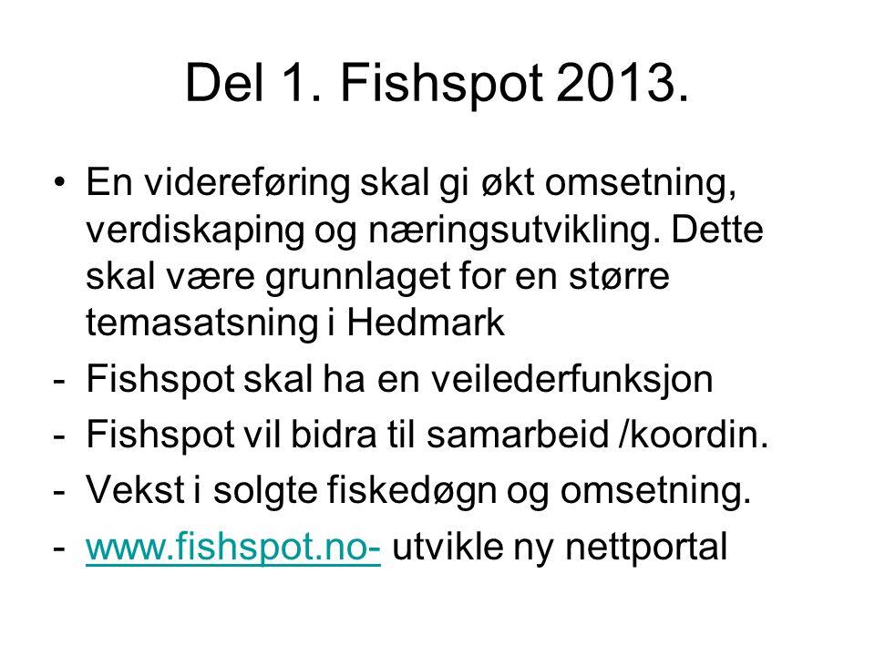 Del 1. Fishspot 2013. •En videreføring skal gi økt omsetning, verdiskaping og næringsutvikling.
