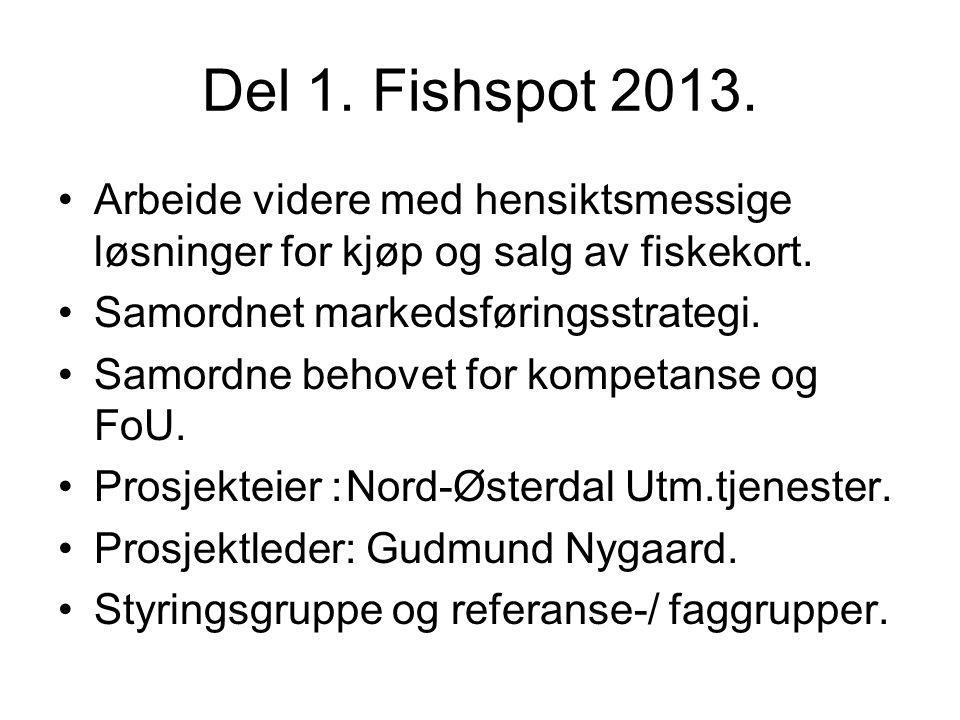 Del 1. Fishspot 2013. •Arbeide videre med hensiktsmessige løsninger for kjøp og salg av fiskekort.