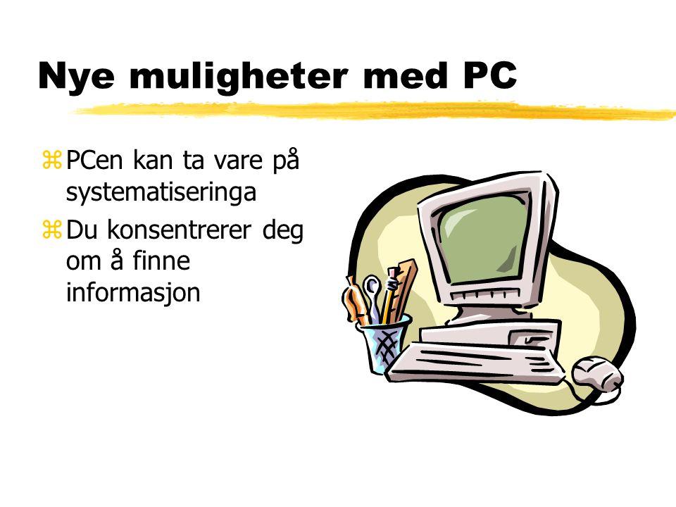 Nye muligheter med PC zPCen kan ta vare på systematiseringa zDu konsentrerer deg om å finne informasjon