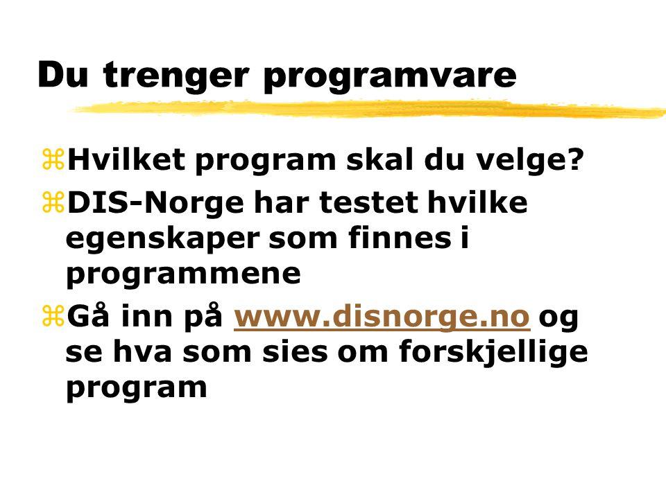 Du trenger programvare zHvilket program skal du velge? zDIS-Norge har testet hvilke egenskaper som finnes i programmene zGå inn på www.disnorge.no og
