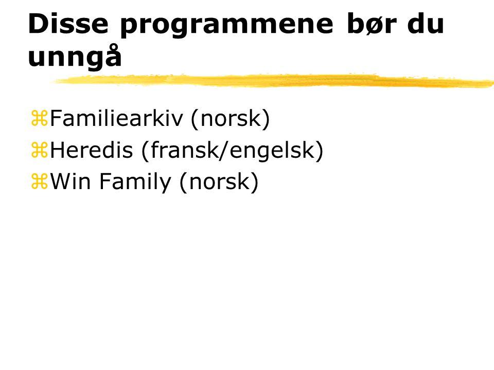 Disse programmene bør du unngå zFamiliearkiv (norsk) zHeredis (fransk/engelsk) zWin Family (norsk)