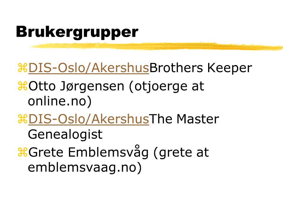 Brukergrupper zDIS-Oslo/AkershusBrothers KeeperDIS-Oslo/Akershus zOtto Jørgensen (otjoerge at online.no) zDIS-Oslo/AkershusThe Master GenealogistDIS-O