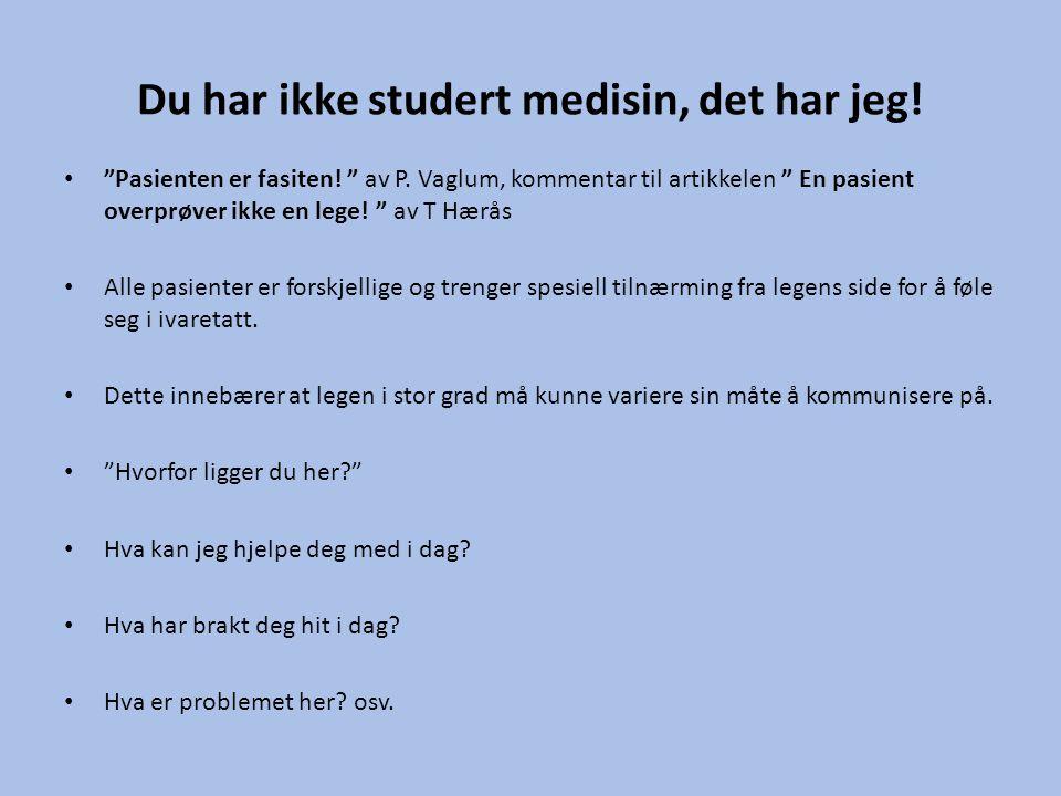 """Du har ikke studert medisin, det har jeg! • """"Pasienten er fasiten! """" av P. Vaglum, kommentar til artikkelen """" En pasient overprøver ikke en lege! """" av"""
