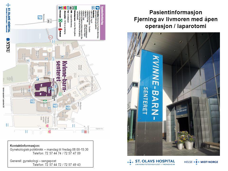 Pasientinformasjon Fjerning av livmoren med åpen operasjon / laparotomi Kontaktinformasjon: Gynekologisk poliklinikk – mandag til fredag 08:00-15:30 T