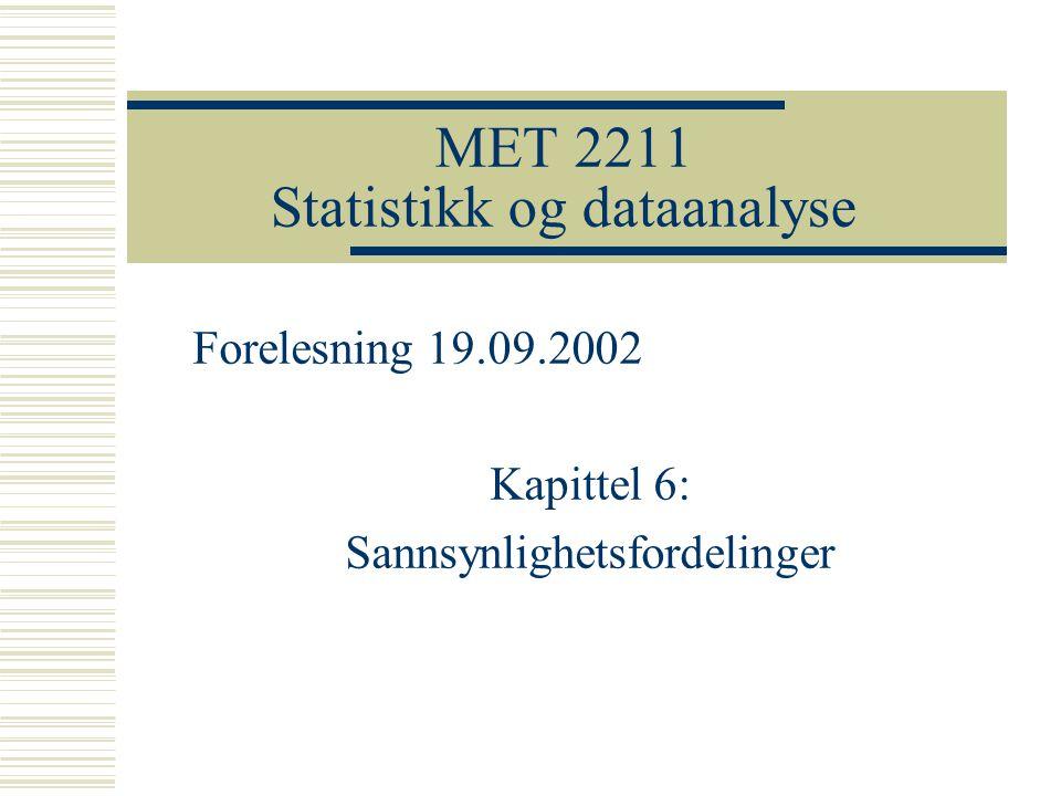 MET 2211 Statistikk og dataanalyse Forelesning 19.09.2002 Kapittel 6: Sannsynlighetsfordelinger
