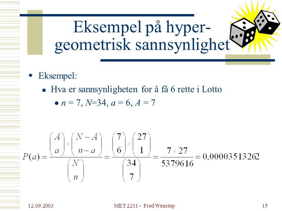 12.09.2003 MET 2211 - Fred Wenstøp15 Eksempel på hyper- geometrisk sannsynlighet  Eksempel:  Hva er sannsynligheten for å få 6 rette i Lotto  n = 7