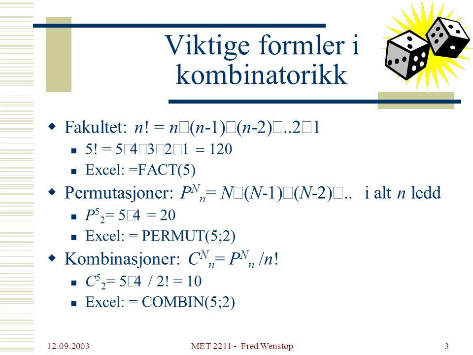 12.09.2003 MET 2211 - Fred Wenstøp3 Viktige formler i kombinatorikk  Fakultet: n! = n  (n-1)  (n-2) ..2  1  5! = 5   Excel: =FACT