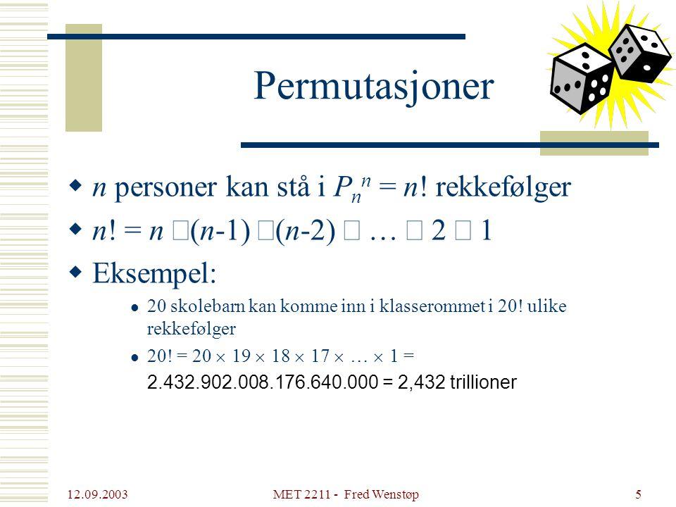 12.09.2003 MET 2211 - Fred Wenstøp5 Permutasjoner  n personer kan stå i P n n = n! rekkefølger  n! = n  (n-1)  (n-2)  …  2  1  Eksempel:  20