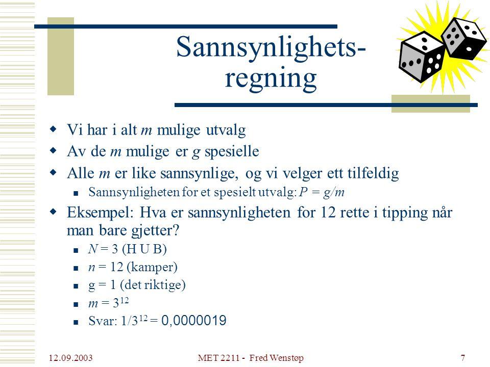 12.09.2003 MET 2211 - Fred Wenstøp7 Sannsynlighets- regning  Vi har i alt m mulige utvalg  Av de m mulige er g spesielle  Alle m er like sannsynlig