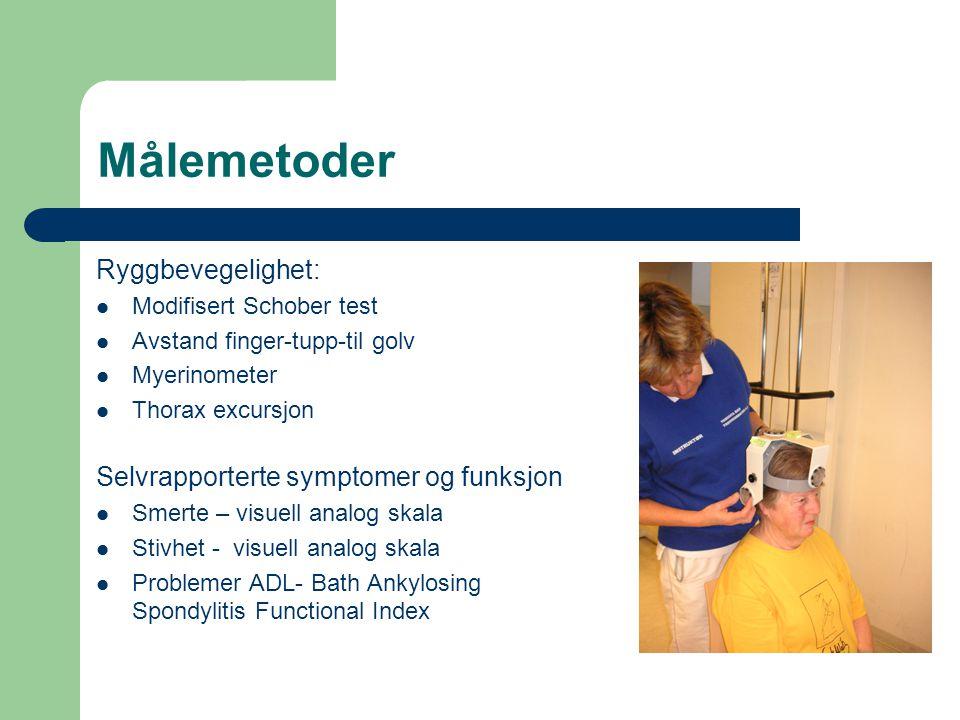 Målemetoder Ryggbevegelighet:  Modifisert Schober test  Avstand finger-tupp-til golv  Myerinometer  Thorax excursjon Selvrapporterte symptomer og