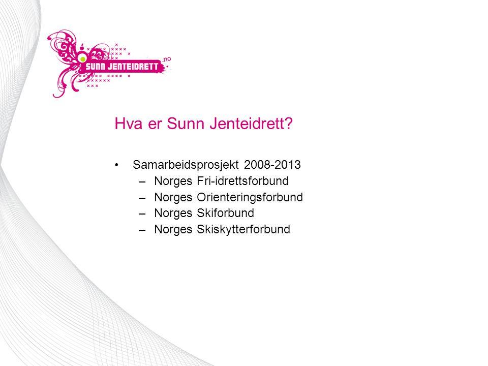 Hva er Sunn Jenteidrett? •Samarbeidsprosjekt 2008-2013 –Norges Fri-idrettsforbund –Norges Orienteringsforbund –Norges Skiforbund –Norges Skiskytterfor