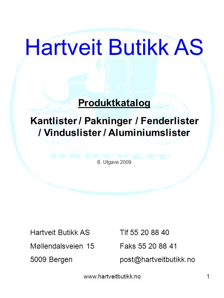 www.hartveitbutikk.no1 Hartveit Butikk AS Produktkatalog Kantlister / Pakninger / Fenderlister / Vinduslister / Aluminiumslister 6.