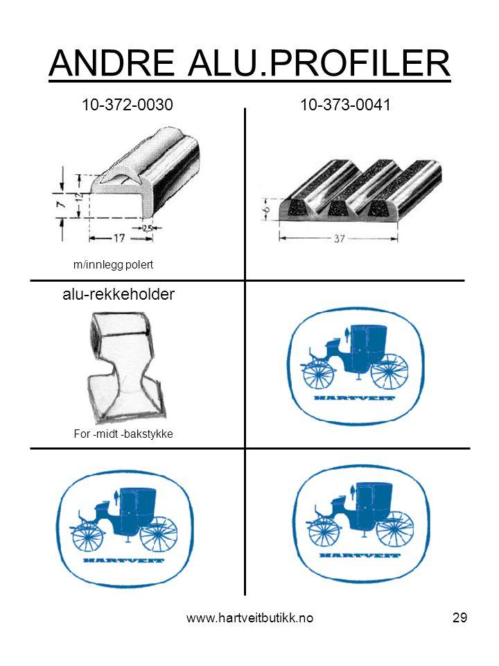 www.hartveitbutikk.no29 ANDRE ALU.PROFILER alu-rekkeholder 10-372-0030 10-373-0041 m/innlegg polert For -midt -bakstykke