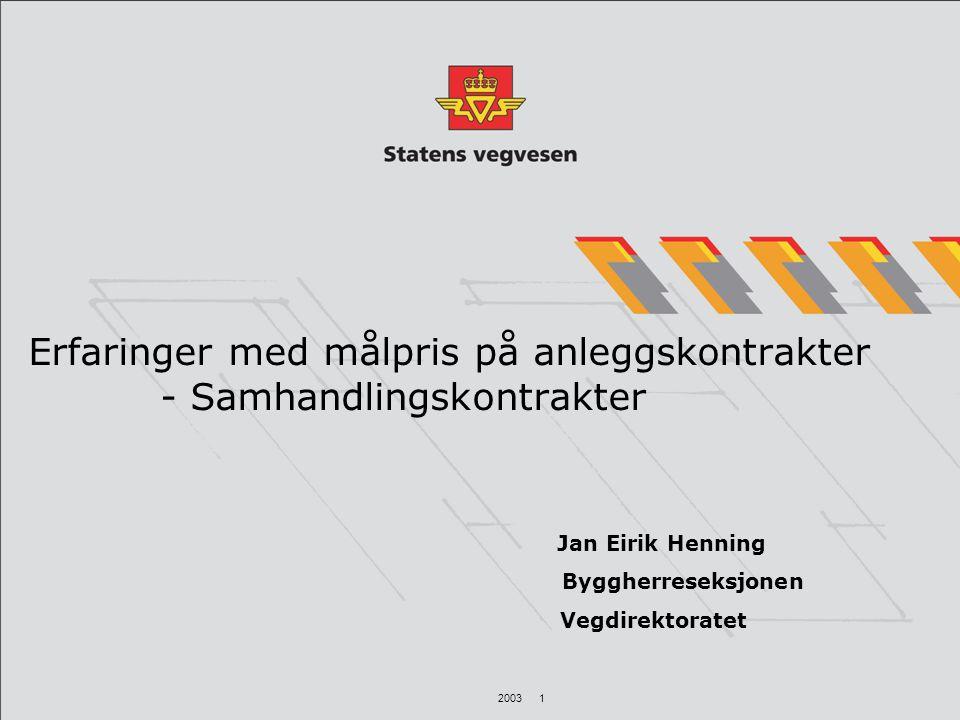 2003 1 Erfaringer med målpris på anleggskontrakter - Samhandlingskontrakter Jan Eirik Henning Byggherreseksjonen Vegdirektoratet