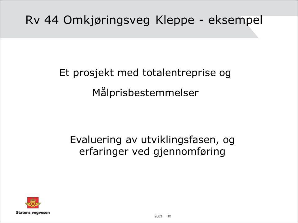 2003 10 Rv 44 Omkjøringsveg Kleppe - eksempel Et prosjekt med totalentreprise og Målprisbestemmelser Evaluering av utviklingsfasen, og erfaringer ved gjennomføring