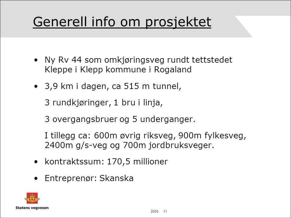 2003 11 Generell info om prosjektet •Ny Rv 44 som omkjøringsveg rundt tettstedet Kleppe i Klepp kommune i Rogaland •3,9 km i dagen, ca 515 m tunnel, 3 rundkjøringer, 1 bru i linja, 3 overgangsbruer og 5 underganger.