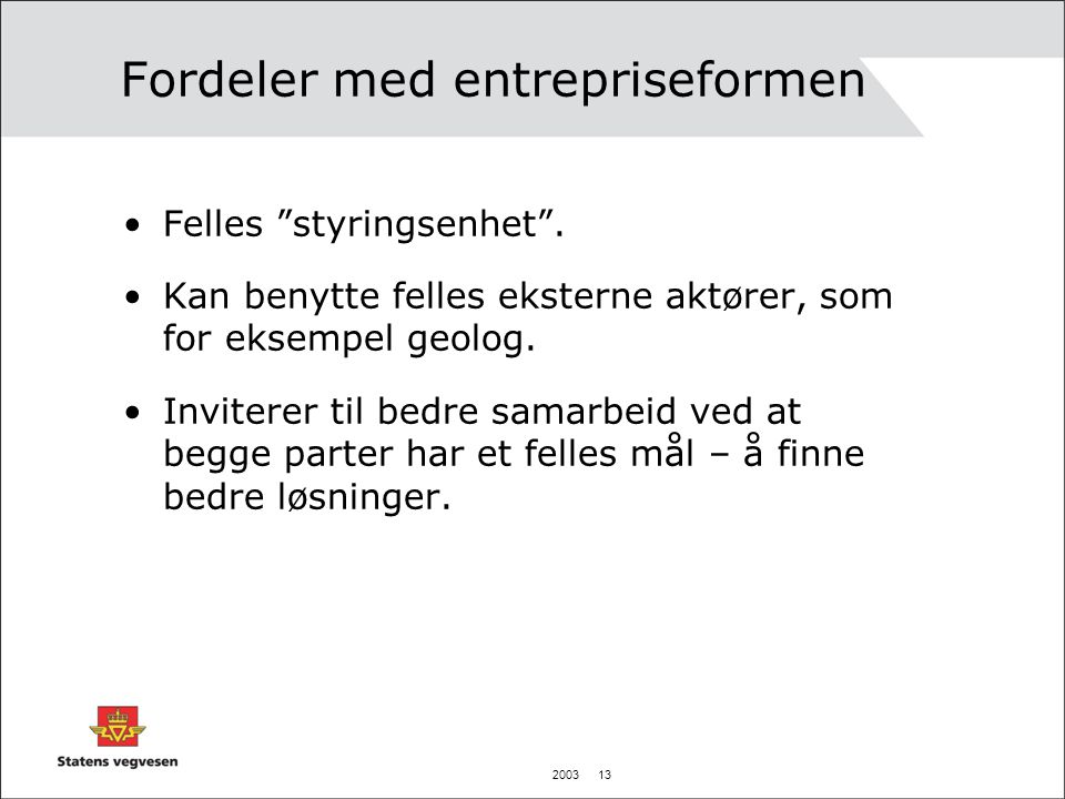 2003 13 Fordeler med entrepriseformen •Felles styringsenhet .