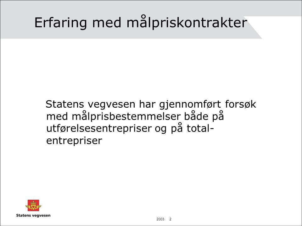 2003 2 Erfaring med målpriskontrakter Statens vegvesen har gjennomført forsøk med målprisbestemmelser både på utførelsesentrepriser og på total- entrepriser