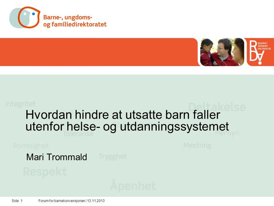 Side 1Forum for barnekonvensjonen / 13.11.2013 Hvordan hindre at utsatte barn faller utenfor helse- og utdanningssystemet Mari Trommald