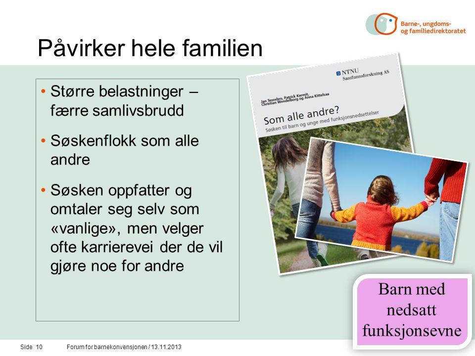 Påvirker hele familien •Større belastninger – færre samlivsbrudd •Søskenflokk som alle andre •Søsken oppfatter og omtaler seg selv som «vanlige», men