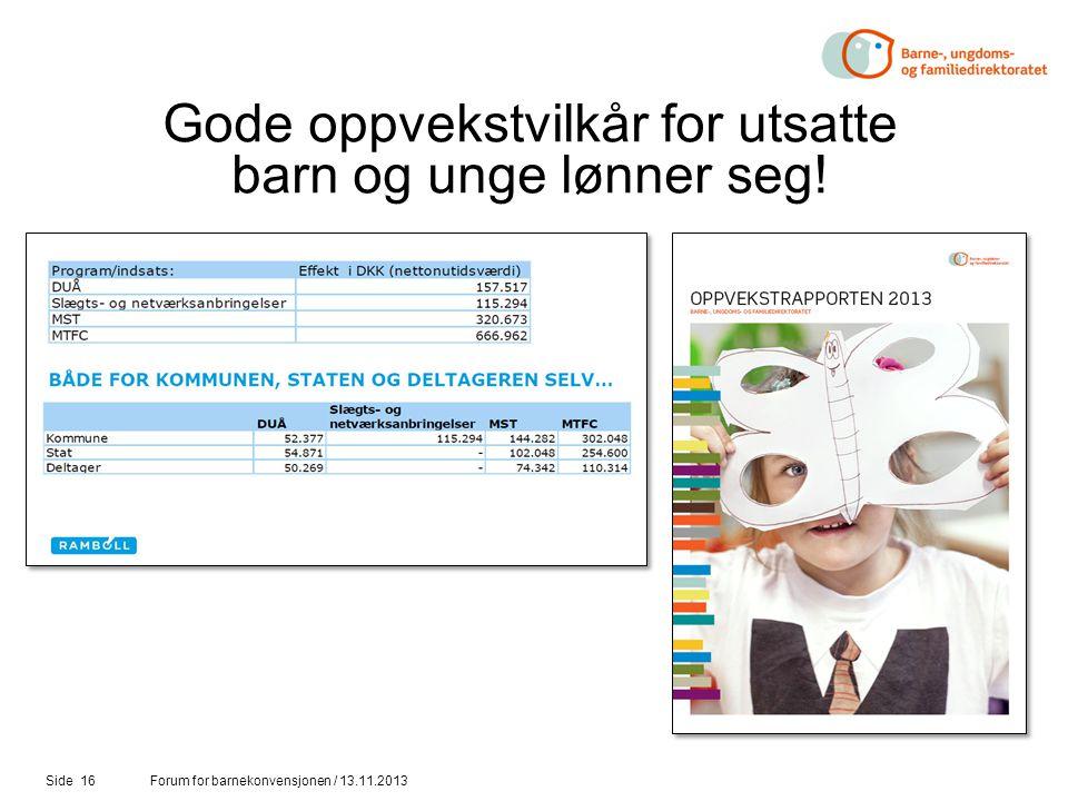 Side 16 Gode oppvekstvilkår for utsatte barn og unge lønner seg! Forum for barnekonvensjonen / 13.11.2013