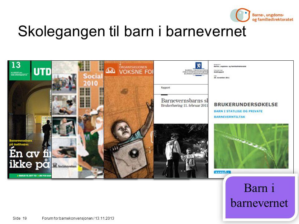 Skolegangen til barn i barnevernet Side 19Forum for barnekonvensjonen / 13.11.2013 Barn i barnevernet