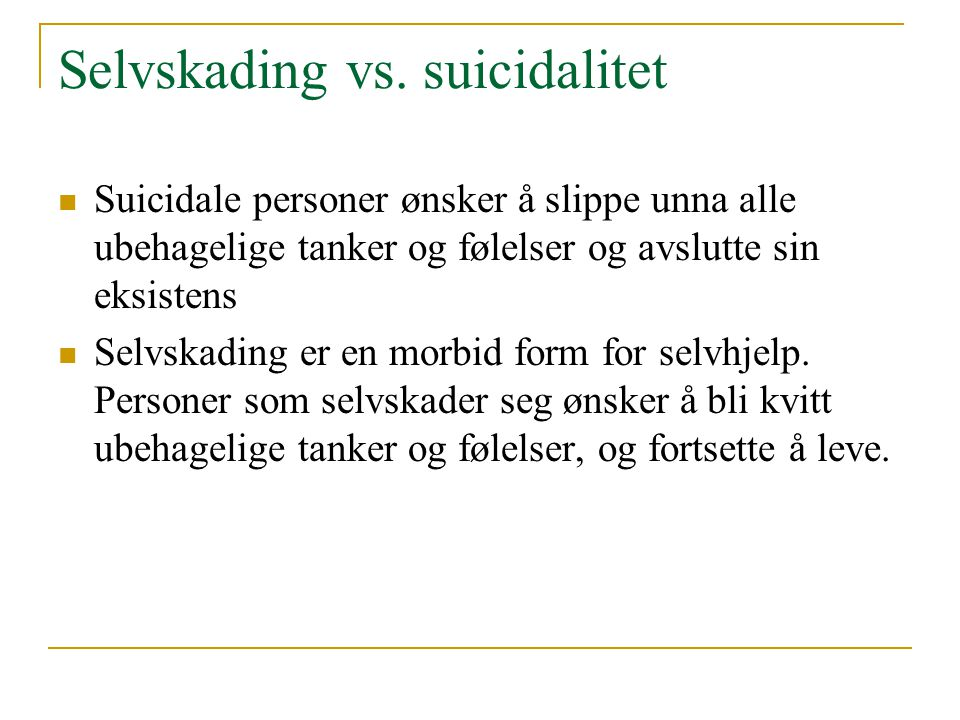 Ulike typer selvskading Selvskading deles inn i 3 kategorier/alvorlighetsgrader: - Alvorlig selvskading - Stereotyp/repeterende selvskading - Moderat og overfladisk selvskading