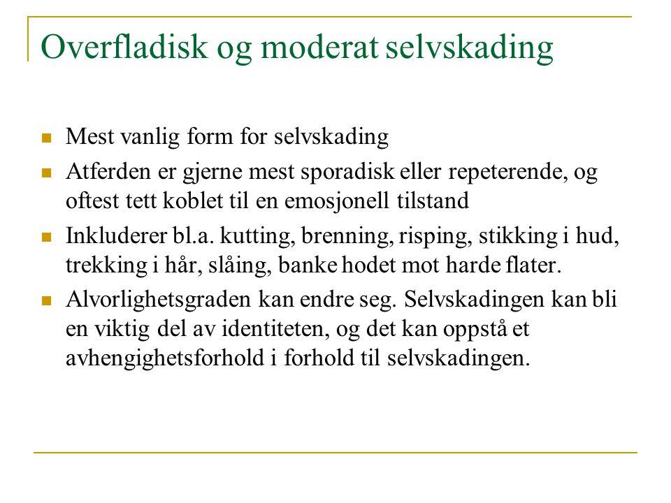 Forekomst  Sannsynligvis store mørketall  Selvskading korrelerer ofte med en psykiatrisk diagnose  Child and adolescent self harm in Eurpoe (CASE - studien)  CASE i Norge (2003): 36 videregående skoler i Hedmark og Oppland deltok i undersøkelsen  4453 norske elever deltok