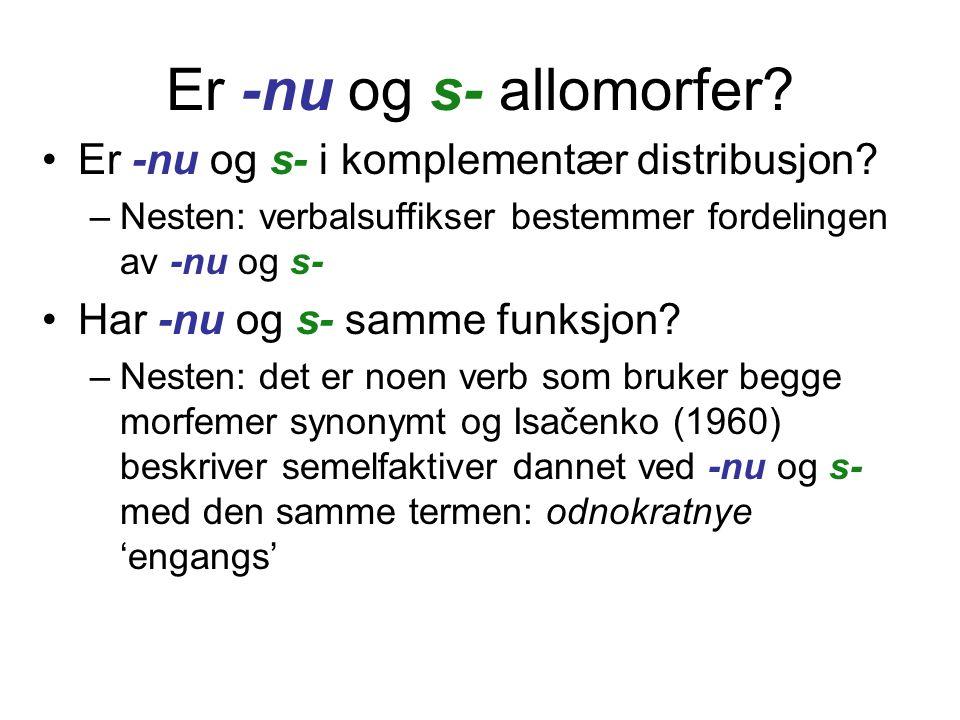 Er -nu og s- allomorfer? •Er -nu og s- i komplementær distribusjon? –Nesten: verbalsuffikser bestemmer fordelingen av -nu og s- •Har -nu og s- samme f