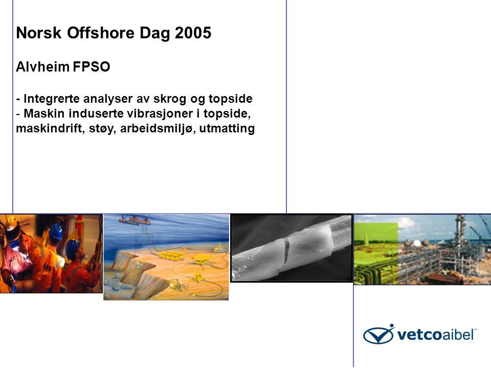 Norsk Offshore Dag 2005 Alvheim FPSO - Integrerte analyser av skrog og topside - Maskin induserte vibrasjoner i topside, maskindrift, støy, arbeidsmil