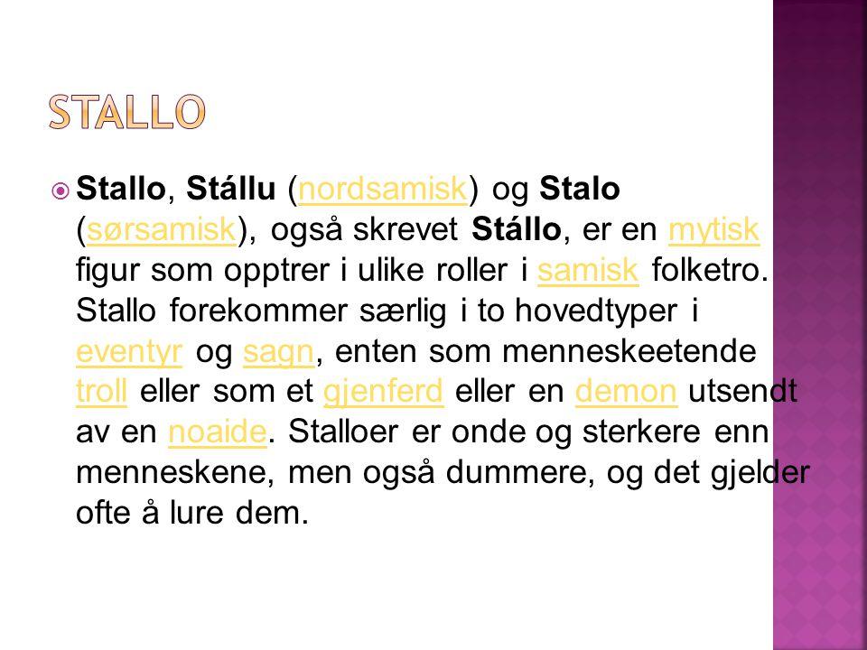  Stallo, Stállu (nordsamisk) og Stalo (sørsamisk), også skrevet Stállo, er en mytisk figur som opptrer i ulike roller i samisk folketro.
