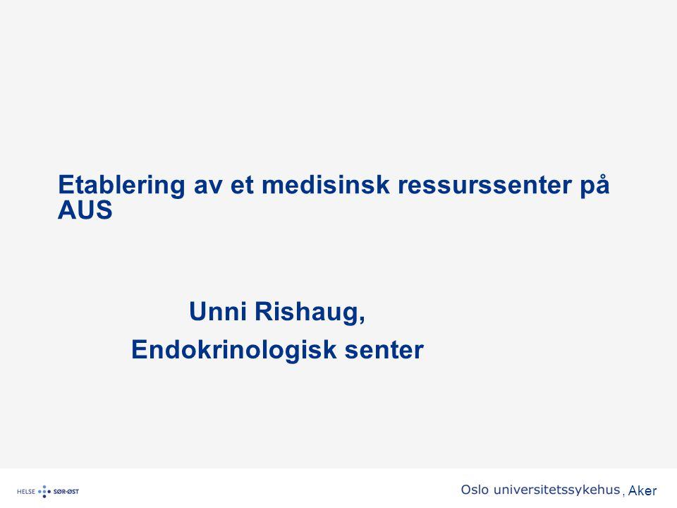 , Aker •Ved Aker er utgangspunktet for opprettelse av et ressurssenter for denne pasientgruppen godt.