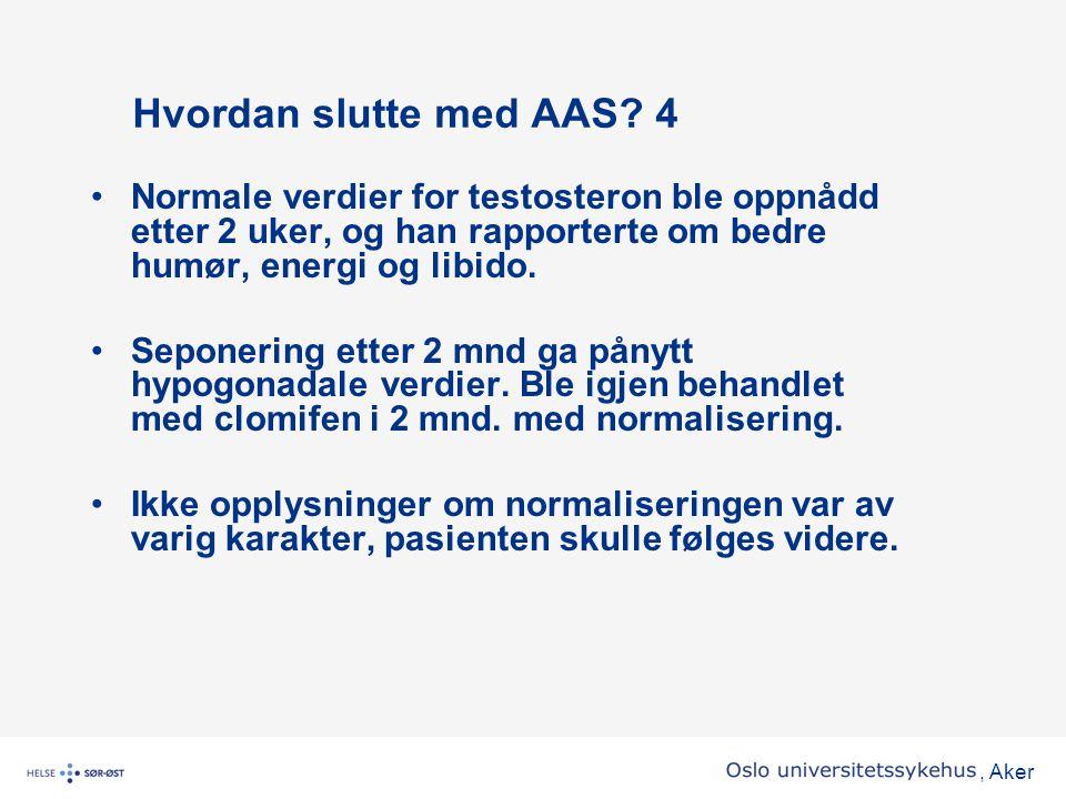 , Aker Hvordan slutte med AAS? 4 •Normale verdier for testosteron ble oppnådd etter 2 uker, og han rapporterte om bedre humør, energi og libido. •Sepo