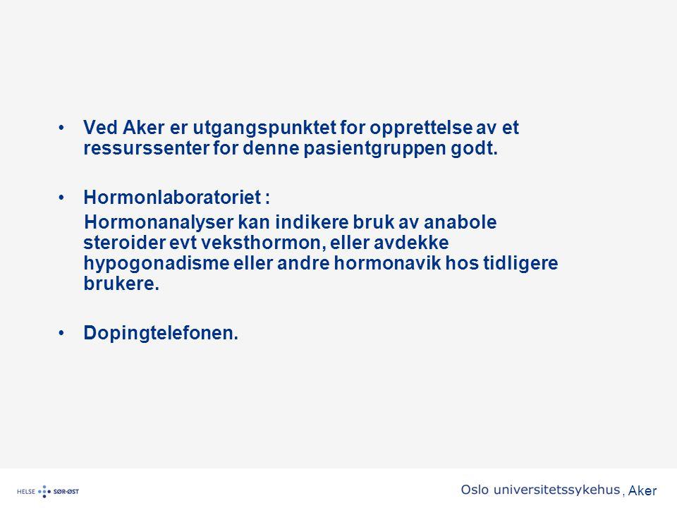 , Aker •Ved Aker er utgangspunktet for opprettelse av et ressurssenter for denne pasientgruppen godt. •Hormonlaboratoriet : Hormonanalyser kan indiker