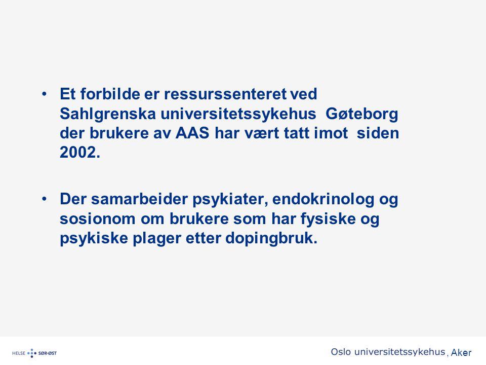 , Aker •Et forbilde er ressurssenteret ved Sahlgrenska universitetssykehus Gøteborg der brukere av AAS har vært tatt imot siden 2002. •Der samarbeider