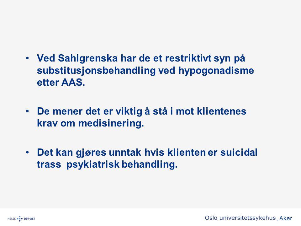 , Aker •Ved Sahlgrenska har de et restriktivt syn på substitusjonsbehandling ved hypogonadisme etter AAS. •De mener det er viktig å stå i mot klienten