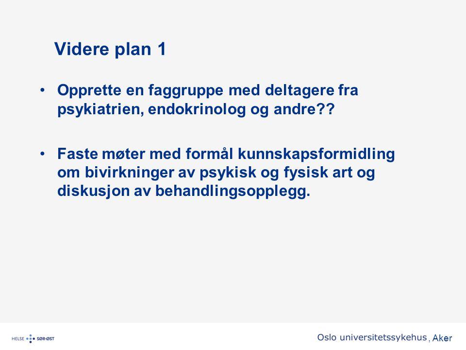 , Aker Videre plan 1 •Opprette en faggruppe med deltagere fra psykiatrien, endokrinolog og andre?? •Faste møter med formål kunnskapsformidling om bivi