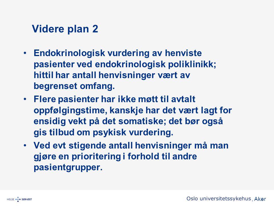 , Aker Videre plan 2 •Endokrinologisk vurdering av henviste pasienter ved endokrinologisk poliklinikk; hittil har antall henvisninger vært av begrense