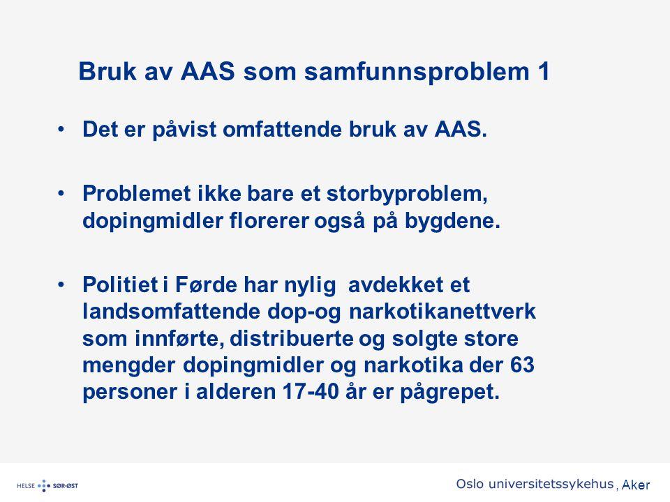 , Aker Bruk av AAS som samfunnsproblem 1 •Det er påvist omfattende bruk av AAS. •Problemet ikke bare et storbyproblem, dopingmidler florerer også på b