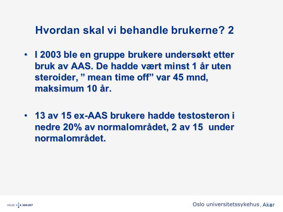 """, Aker Hvordan skal vi behandle brukerne? 2 •I 2003 ble en gruppe brukere undersøkt etter bruk av AAS. De hadde vært minst 1 år uten steroider, """" mean"""